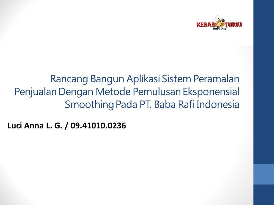 Rancang Bangun Aplikasi Sistem Peramalan Penjualan Dengan Metode Pemulusan Eksponensial Smoothing Pada PT. Baba Rafi Indonesia Luci Anna L. G. / 09.41