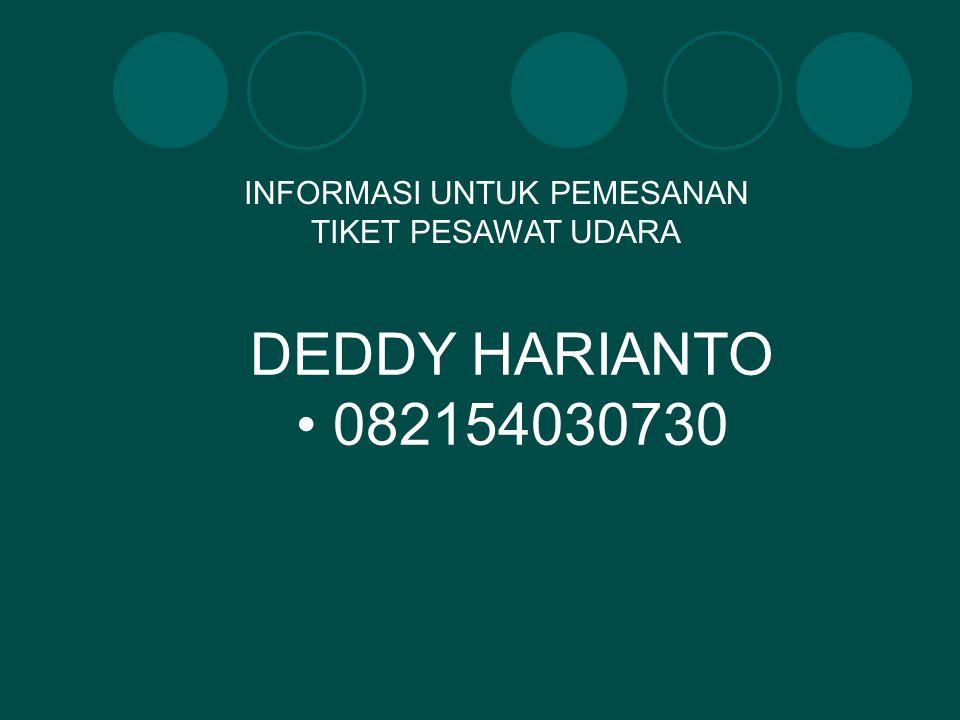 INFORMASI UNTUK PEMESANAN TIKET PESAWAT UDARA DEDDY HARIANTO 082154030730
