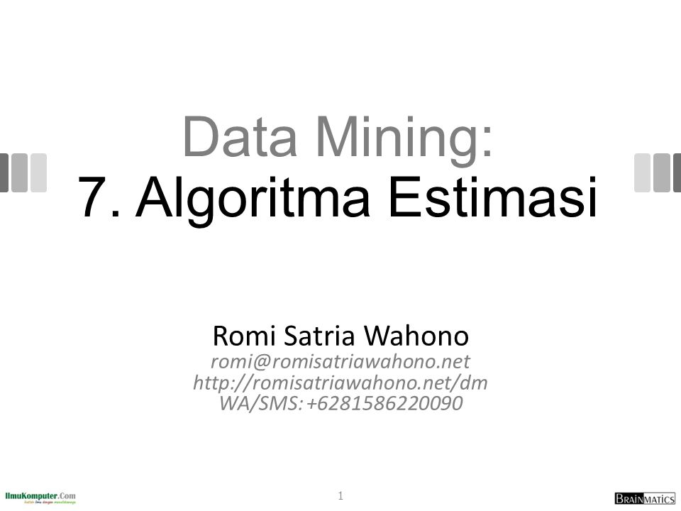 Data Mining: 7. Algoritma Estimasi Romi Satria Wahono romi@romisatriawahono.net http://romisatriawahono.net/dm WA/SMS: +6281586220090 1