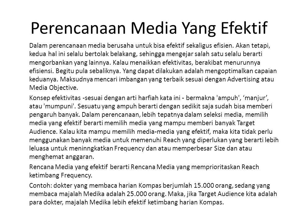 Perencanaan Media Yang Efektif Dalam perencanaan media berusaha untuk bisa efektif sekaligus efisien. Akan tetapi, kedua hal ini selalu bertolak belak