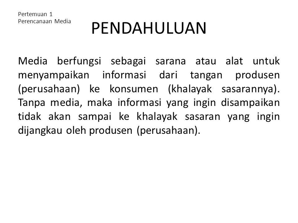 PENDAHULUAN Media berfungsi sebagai sarana atau alat untuk menyampaikan informasi dari tangan produsen (perusahaan) ke konsumen (khalayak sasarannya).