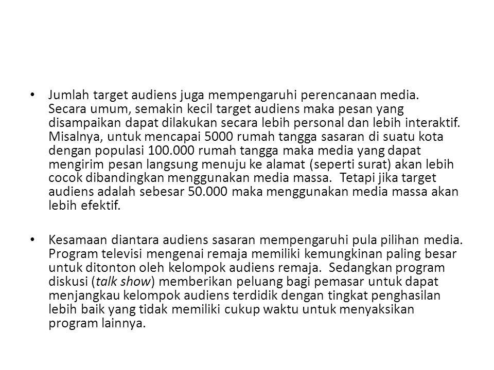 Jumlah target audiens juga mempengaruhi perencanaan media. Secara umum, semakin kecil target audiens maka pesan yang disampaikan dapat dilakukan secar