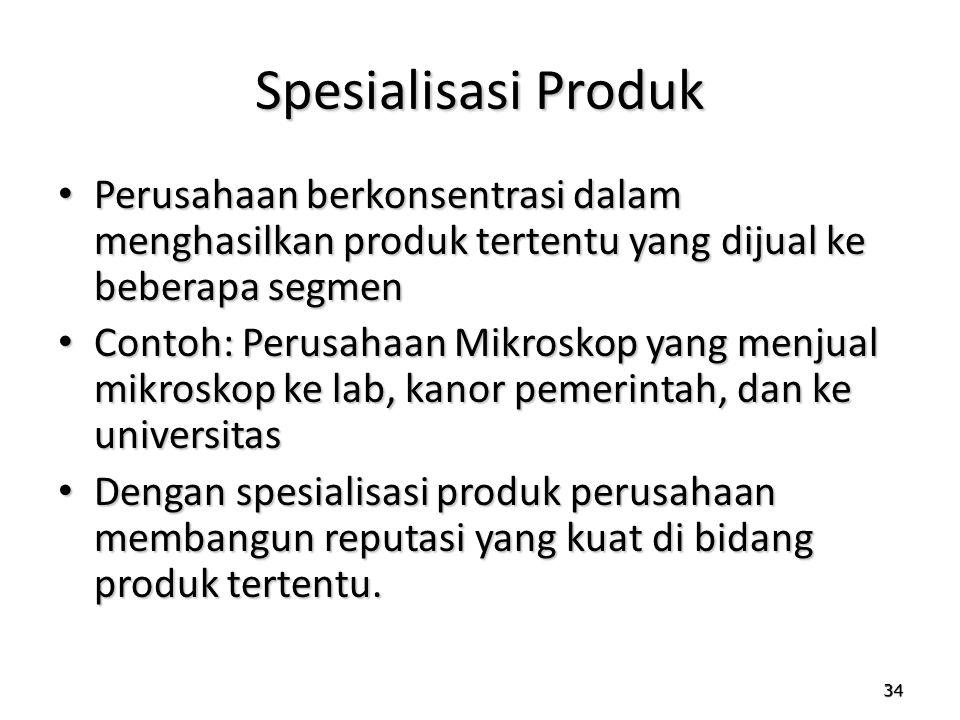 34 Spesialisasi Produk Perusahaan berkonsentrasi dalam menghasilkan produk tertentu yang dijual ke beberapa segmen Perusahaan berkonsentrasi dalam men