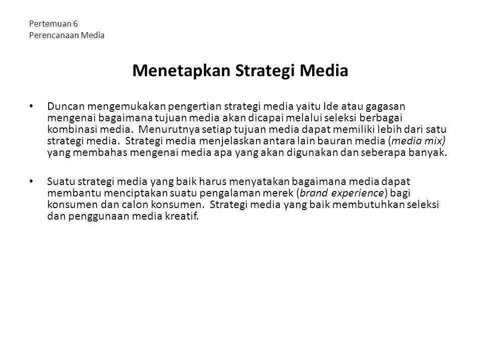 Pertemuan 6 Perencanaan Media Menetapkan Strategi Media Duncan mengemukakan pengertian strategi media yaitu Ide atau gagasan mengenai bagaimana tujuan