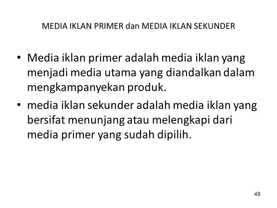 49 MEDIA IKLAN PRIMER dan MEDIA IKLAN SEKUNDER Media iklan primer adalah media iklan yang menjadi media utama yang diandalkan dalam mengkampanyekan pr