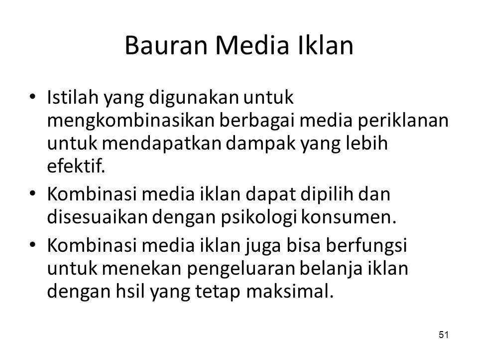 51 Bauran Media Iklan Istilah yang digunakan untuk mengkombinasikan berbagai media periklanan untuk mendapatkan dampak yang lebih efektif. Kombinasi m
