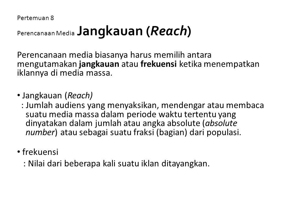 Pertemuan 8 Perencanaan Media Jangkauan (Reach) Perencanaan media biasanya harus memilih antara mengutamakan jangkauan atau frekuensi ketika menempatk