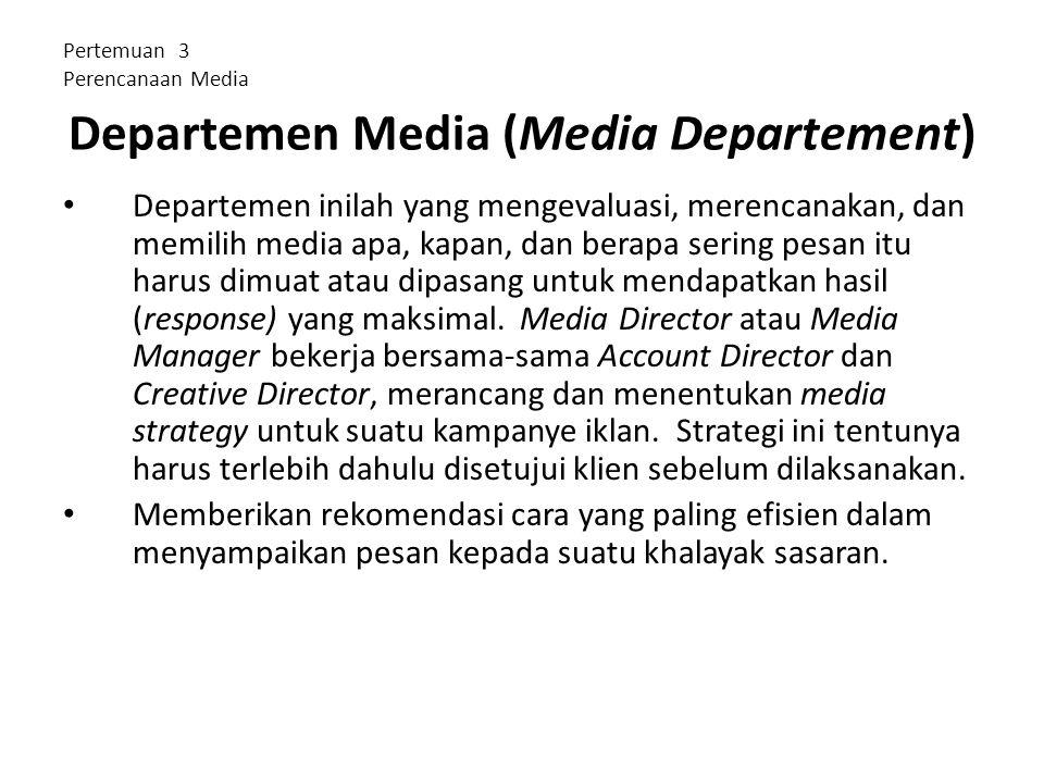 Departemen Media (Media Departement) Departemen inilah yang mengevaluasi, merencanakan, dan memilih media apa, kapan, dan berapa sering pesan itu haru