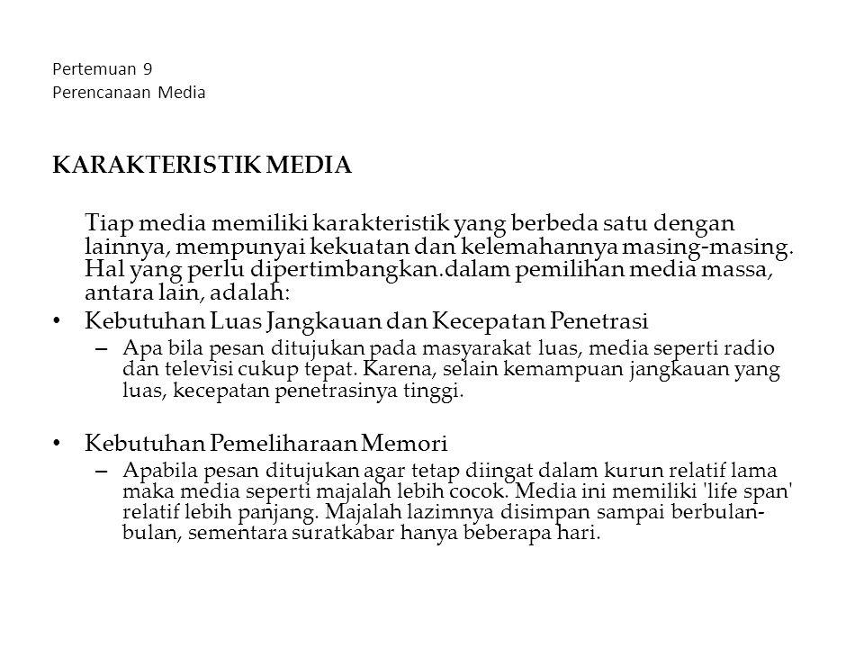 Pertemuan 9 Perencanaan Media KARAKTERISTIK MEDIA Tiap media memiliki karakteristik yang berbeda satu dengan lainnya, mempunyai kekuatan dan kelemahan