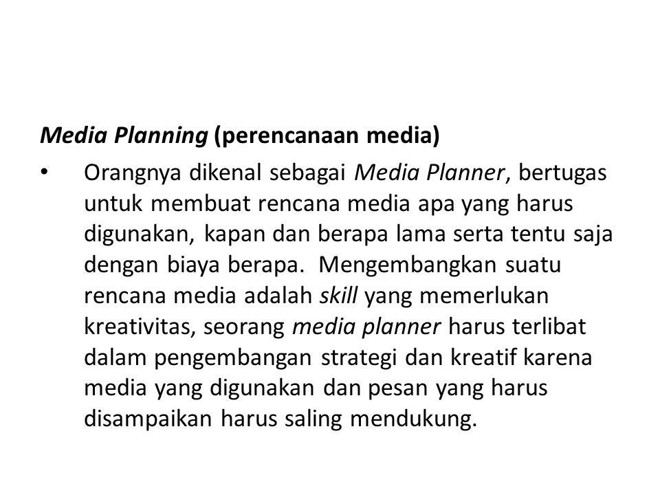 Media Planning (perencanaan media) Orangnya dikenal sebagai Media Planner, bertugas untuk membuat rencana media apa yang harus digunakan, kapan dan be