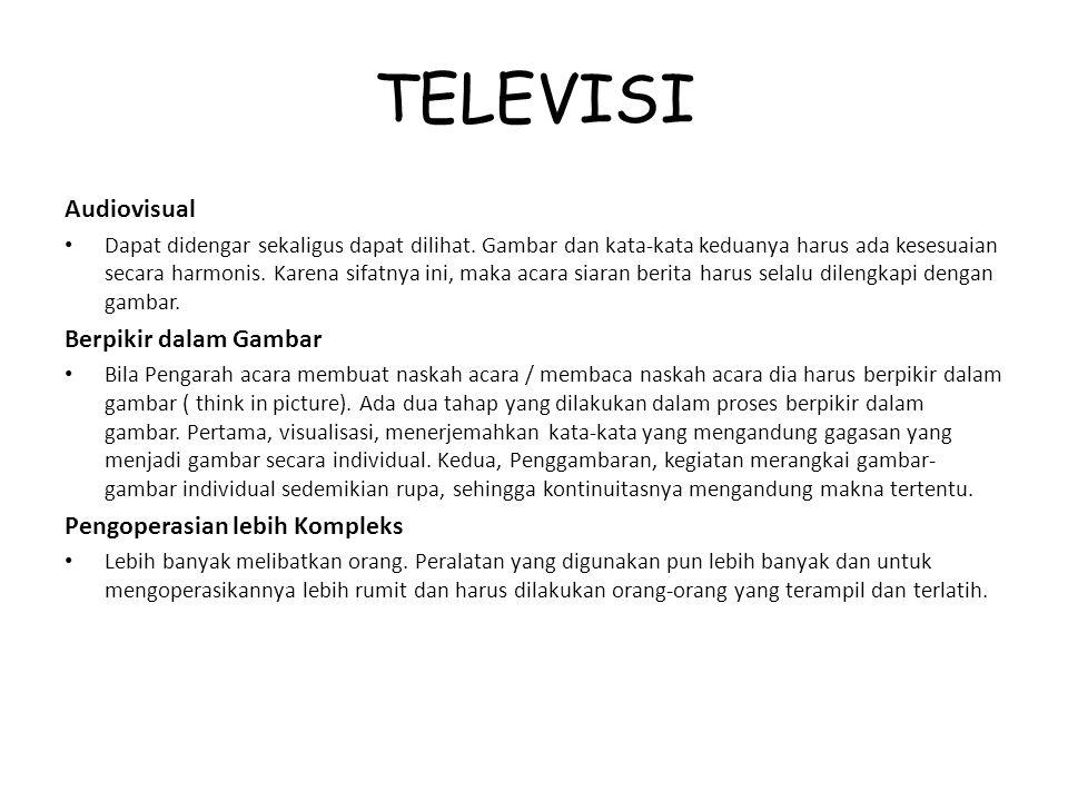 TELEVISI Audiovisual Dapat didengar sekaligus dapat dilihat. Gambar dan kata-kata keduanya harus ada kesesuaian secara harmonis. Karena sifatnya ini,