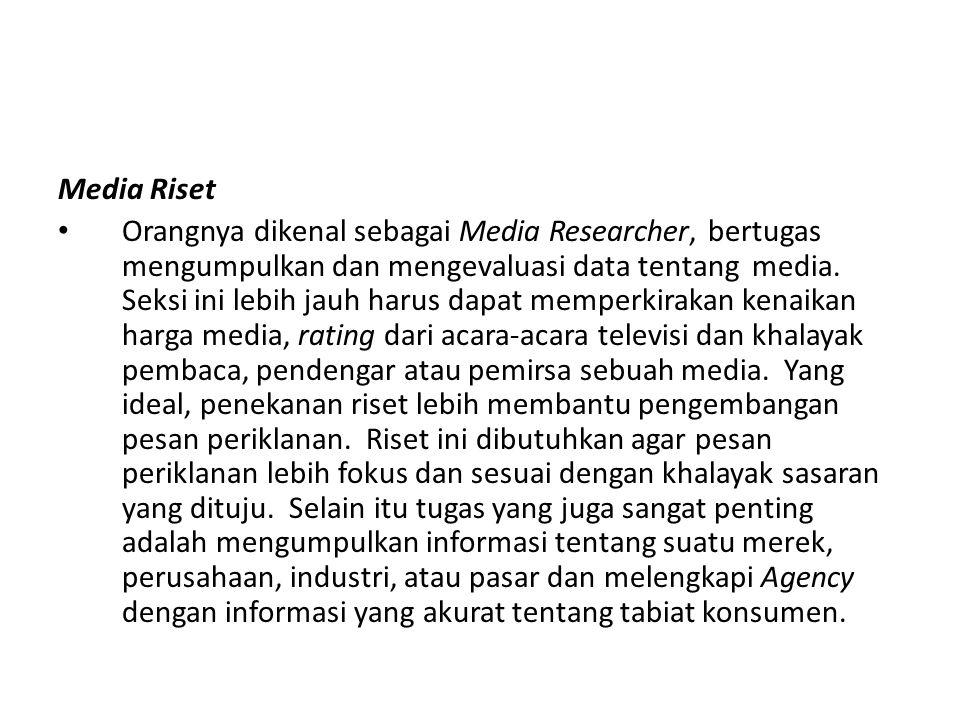 Media Riset Orangnya dikenal sebagai Media Researcher, bertugas mengumpulkan dan mengevaluasi data tentang media. Seksi ini lebih jauh harus dapat mem