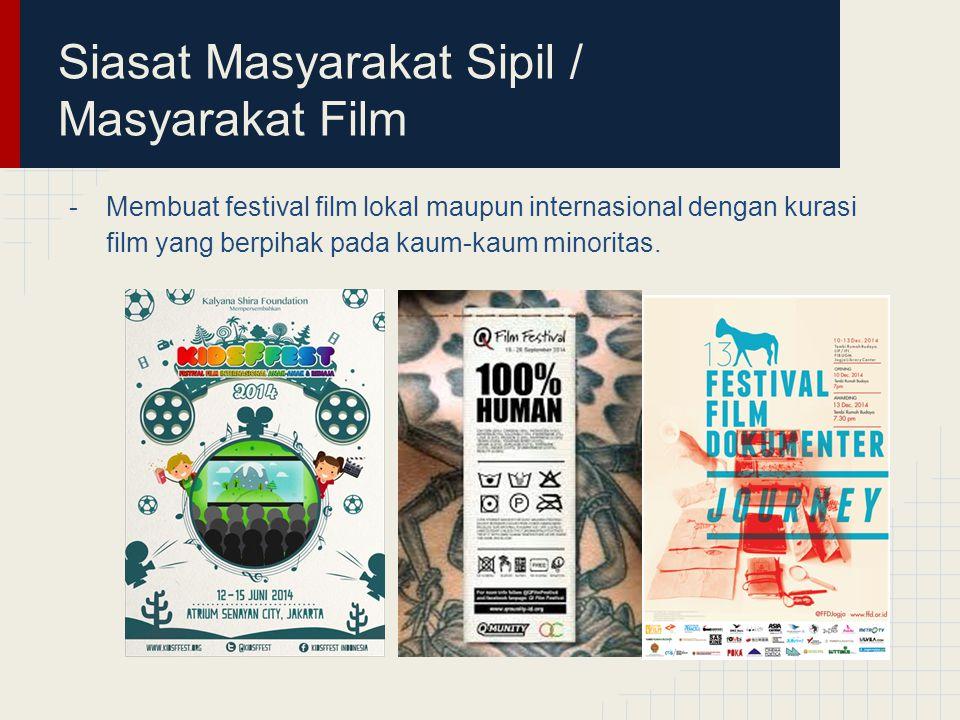 Siasat Masyarakat Sipil / Masyarakat Film -Membuat festival film lokal maupun internasional dengan kurasi film yang berpihak pada kaum-kaum minoritas.