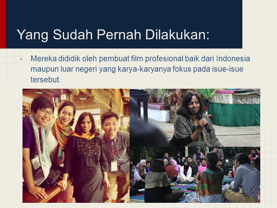 Yang Sudah Pernah Dilakukan: -Mereka dididik oleh pembuat film profesional baik dari Indonesia maupun luar negeri yang karya-karyanya fokus pada isue-