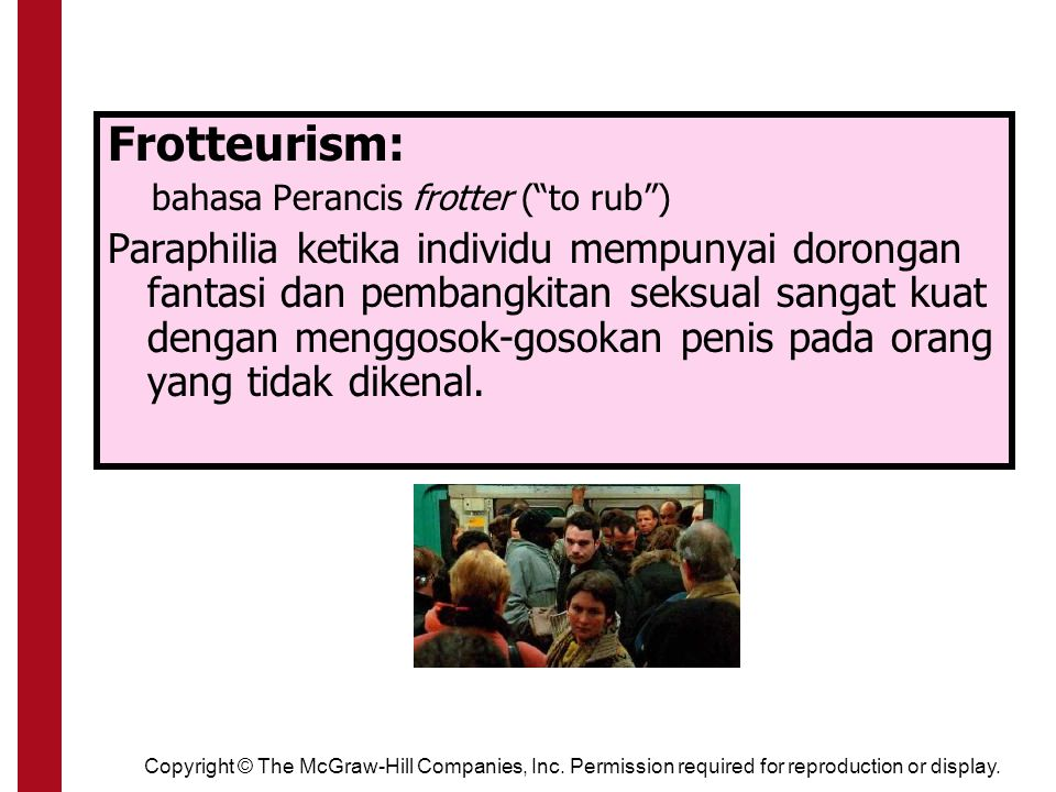 "Copyright © The McGraw-Hill Companies, Inc. Permission required for reproduction or display. Frotteurism: bahasa Perancis frotter (""to rub"") Paraphili"