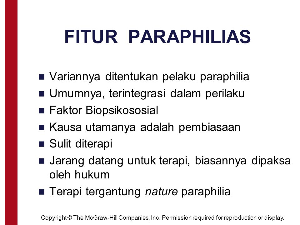 Copyright © The McGraw-Hill Companies, Inc. Permission required for reproduction or display. FITUR PARAPHILIAS Variannya ditentukan pelaku paraphilia