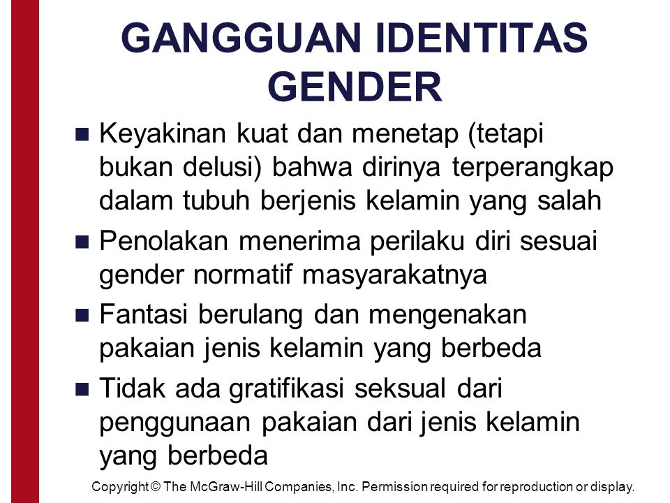 Copyright © The McGraw-Hill Companies, Inc. Permission required for reproduction or display. GANGGUAN IDENTITAS GENDER Keyakinan kuat dan menetap (tet
