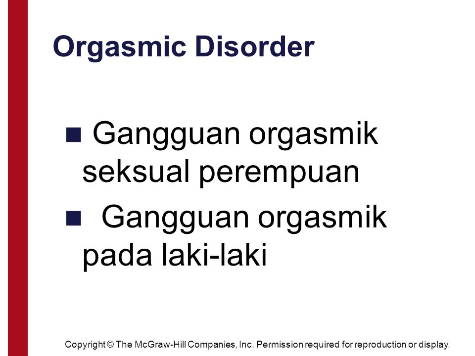 Copyright © The McGraw-Hill Companies, Inc. Permission required for reproduction or display. Orgasmic Disorder Gangguan orgasmik seksual perempuan Gan