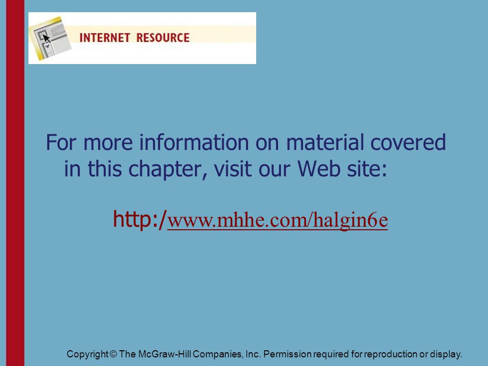 Copyright © The McGraw-Hill Companies, Inc. Permission required for reproduction or display. http:/ www.mhhe.com/halgin6e For more information on mate