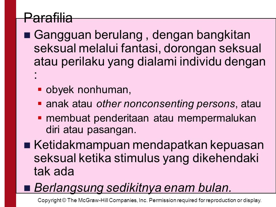 Copyright © The McGraw-Hill Companies, Inc. Permission required for reproduction or display. Parafilia Gangguan berulang, dengan bangkitan seksual mel