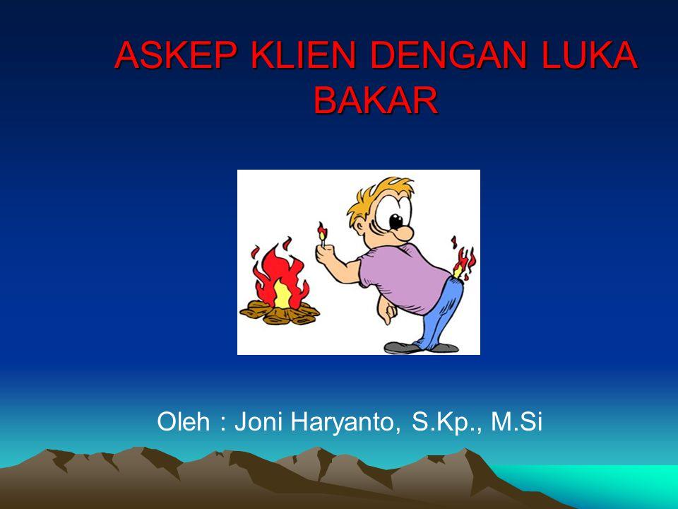 ASKEP KLIEN DENGAN LUKA BAKAR Oleh : Joni Haryanto, S.Kp., M.Si
