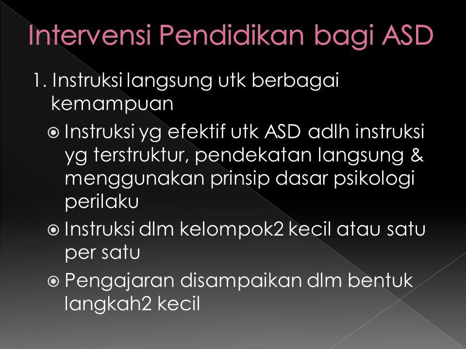 1. Instruksi langsung utk berbagai kemampuan  Instruksi yg efektif utk ASD adlh instruksi yg terstruktur, pendekatan langsung & menggunakan prinsip d