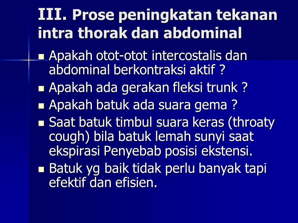 III. Prose peningkatan tekanan intra thorak dan abdominal Apakah otot-otot intercostalis dan abdominal berkontraksi aktif ? Apakah otot-otot intercost