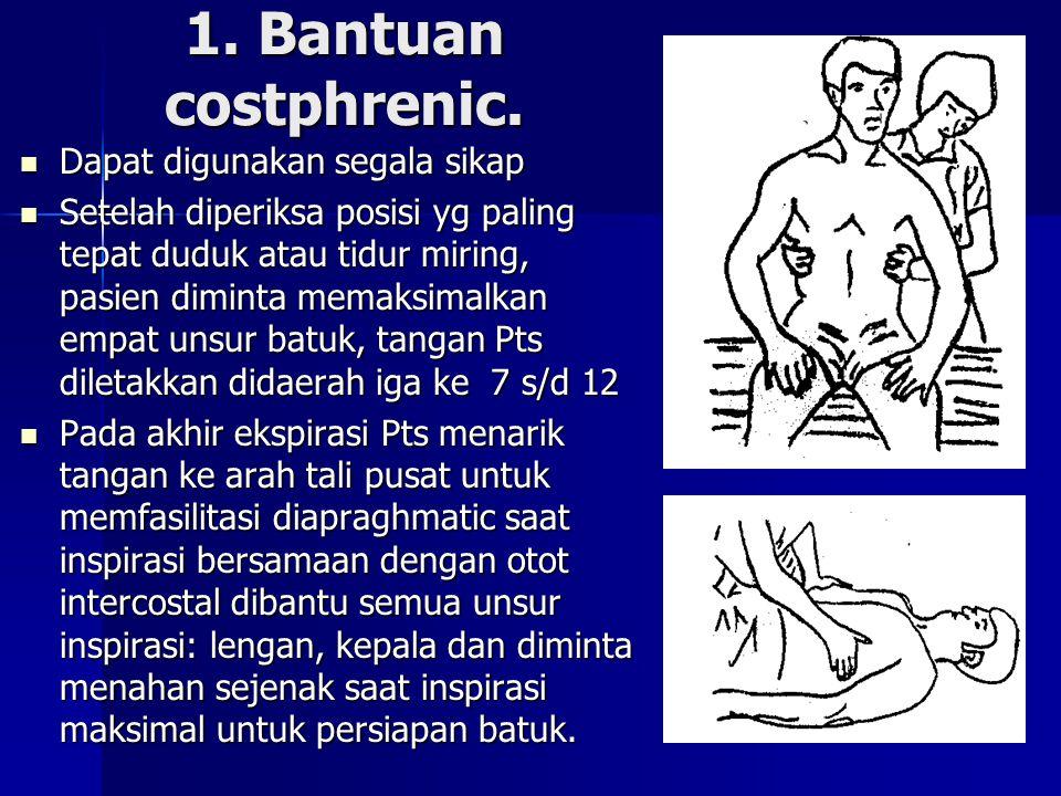 1. Bantuan costphrenic. Dapat digunakan segala sikap Dapat digunakan segala sikap Setelah diperiksa posisi yg paling tepat duduk atau tidur miring, pa