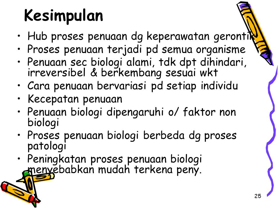 25 Kesimpulan Hub proses penuaan dg keperawatan gerontik Proses penuaan terjadi pd semua organisme Penuaan sec biologi alami, tdk dpt dihindari, irrev