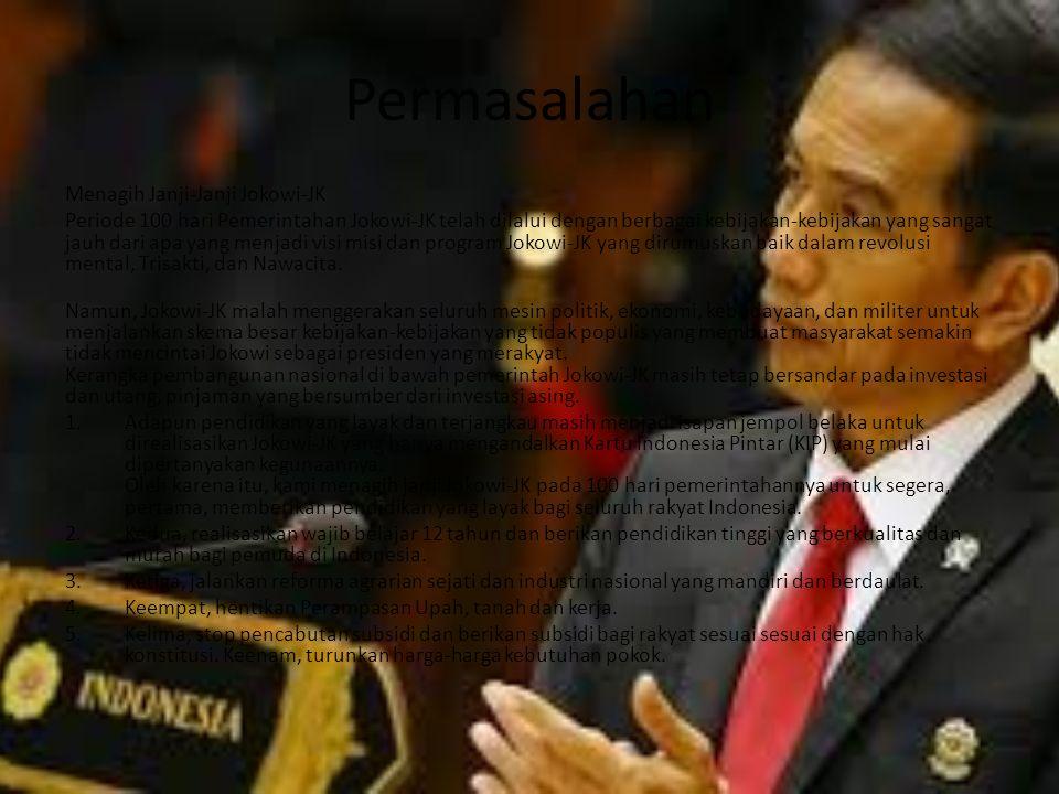 Permasalahan Menagih Janji-Janji Jokowi-JK Periode 100 hari Pemerintahan Jokowi-JK telah dilalui dengan berbagai kebijakan-kebijakan yang sangat jauh