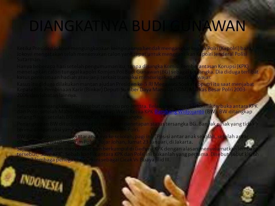 DIANGKATNYA BUDI GUNAWAN Ketika Presiden Jokowi mengungkapkan keinginannya hendak mengangkat kepala Polri (Kapolri) baru. Jokowi mengatakan telah mene