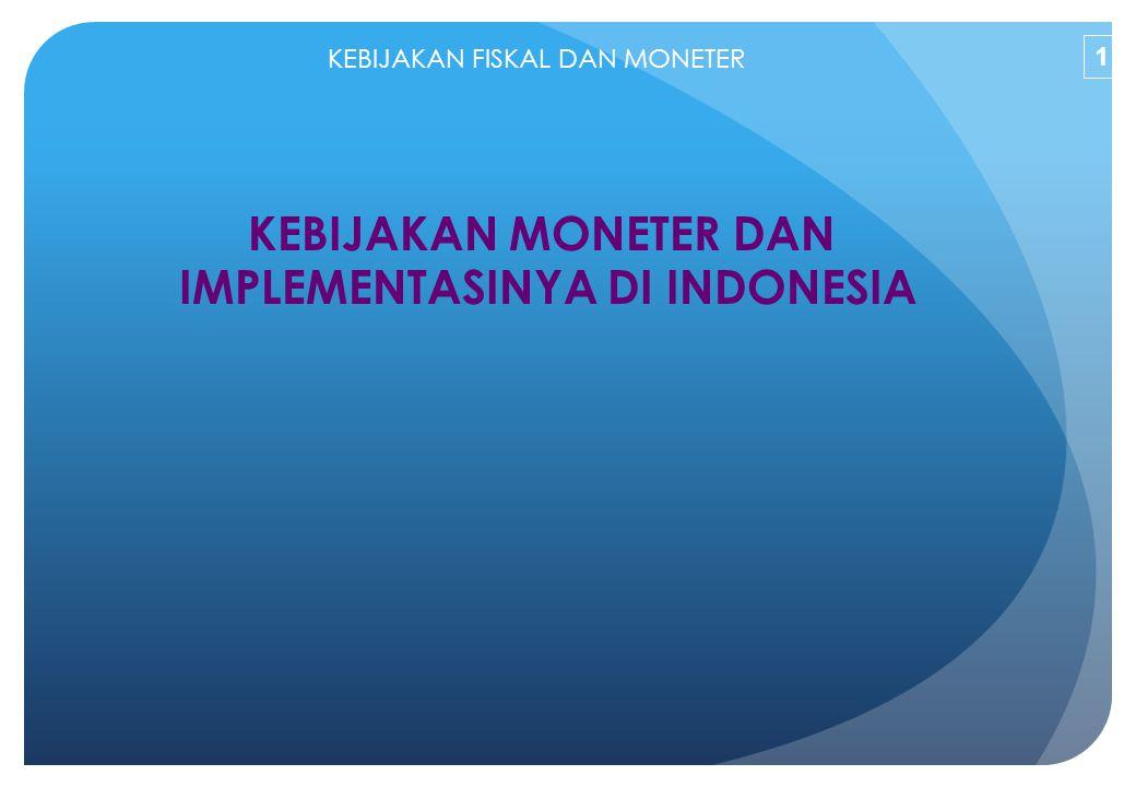 Review Konsep dan Teori Moneter Kebijakan Moneter di Indonesia Kebijakan moneter merupakan bagian integral dari kebijakan ekonomi makro Tujuan kebijakan ekonomi makro umumnya adalah mencapai kemakmuran masyarakat (social welfare) 2