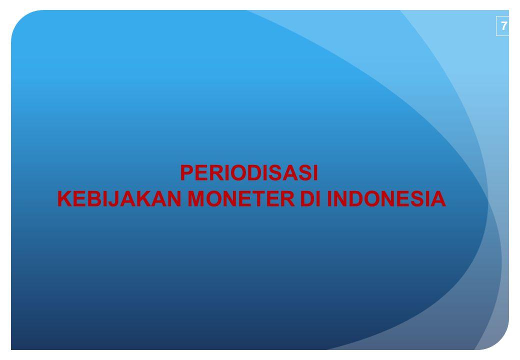 7 PERIODISASI KEBIJAKAN MONETER DI INDONESIA