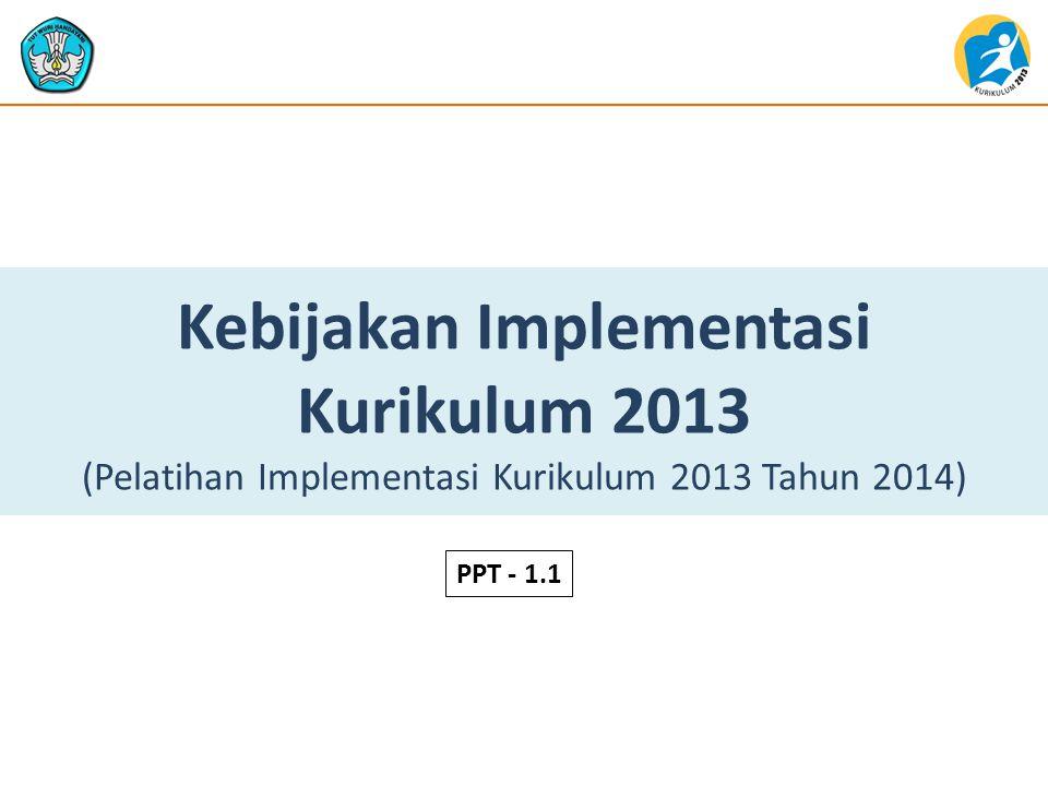 Kebijakan Implementasi Kurikulum 2013 (Pelatihan Implementasi Kurikulum 2013 Tahun 2014) PPT - 1.1