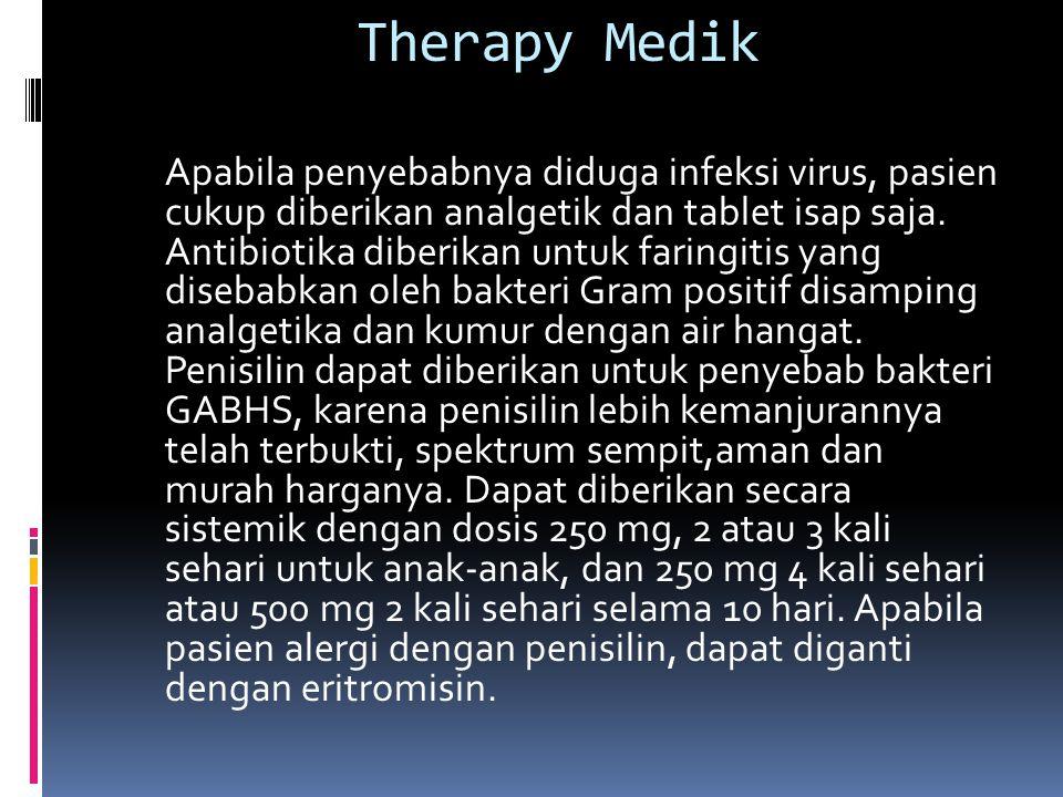 Therapy Medik Apabila penyebabnya diduga infeksi virus, pasien cukup diberikan analgetik dan tablet isap saja.