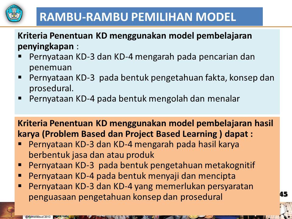 45 RAMBU-RAMBU PEMILIHAN MODEL Kriteria Penentuan KD menggunakan model pembelajaran penyingkapan :  Pernyataan KD-3 dan KD-4 mengarah pada pencarian