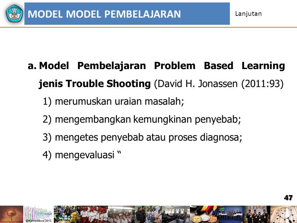 47 Lanjutan a.Model Pembelajaran Problem Based Learning jenis Trouble Shooting (David H. Jonassen (2011:93) 1) merumuskan uraian masalah; 2) mengemban