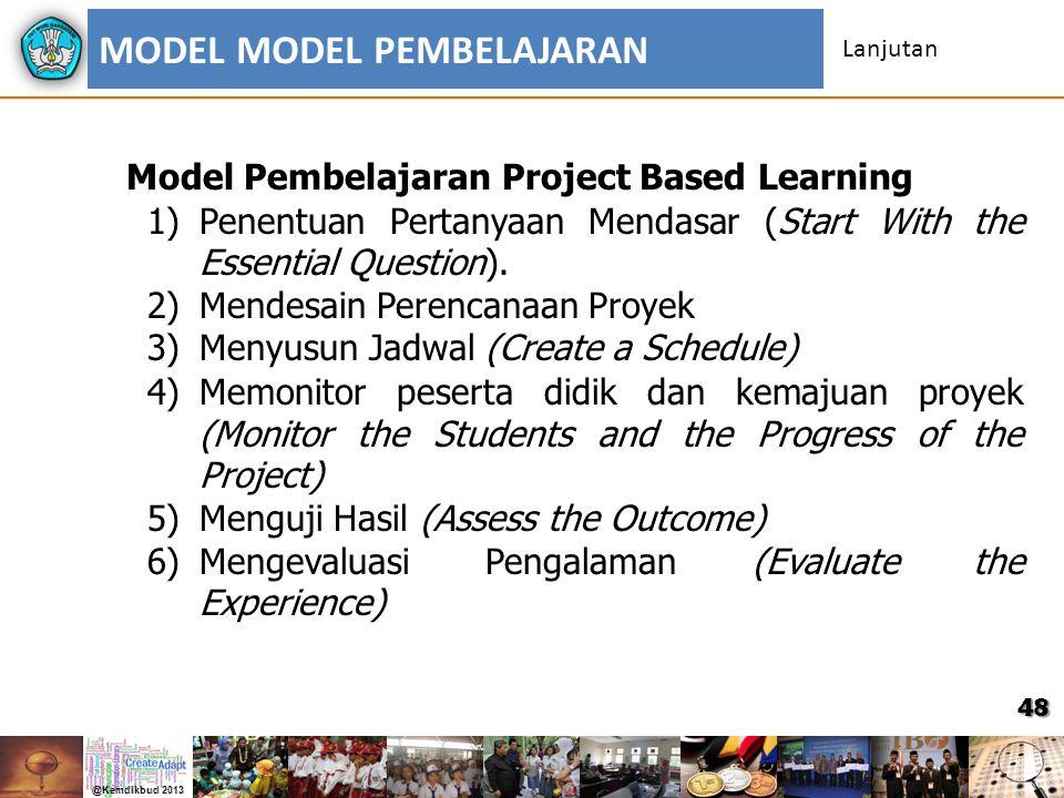48 Model Pembelajaran Project Based Learning 1)Penentuan Pertanyaan Mendasar (Start With the Essential Question). 2)Mendesain Perencanaan Proyek 3)Men