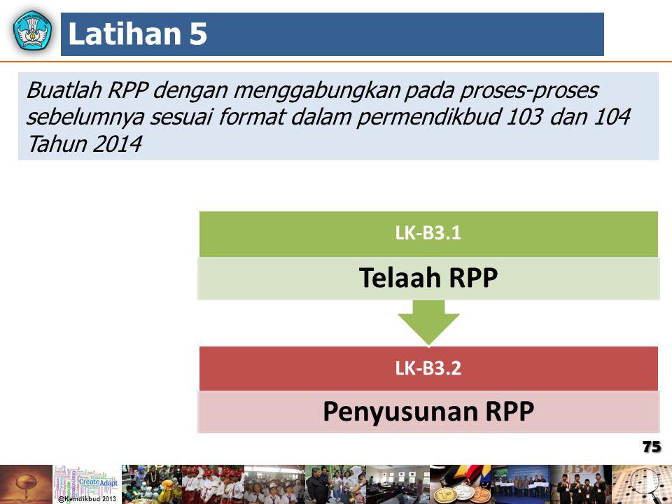 75 Buatlah RPP dengan menggabungkan pada proses-proses sebelumnya sesuai format dalam permendikbud 103 dan 104 Tahun 2014 Latihan 5 LK-B3.2 Penyusunan