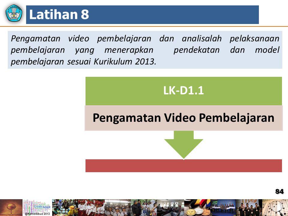 84 Pengamatan video pembelajaran dan analisalah pelaksanaan pembelajaran yang menerapkan pendekatan dan model pembelajaran sesuai Kurikulum 2013. Lati