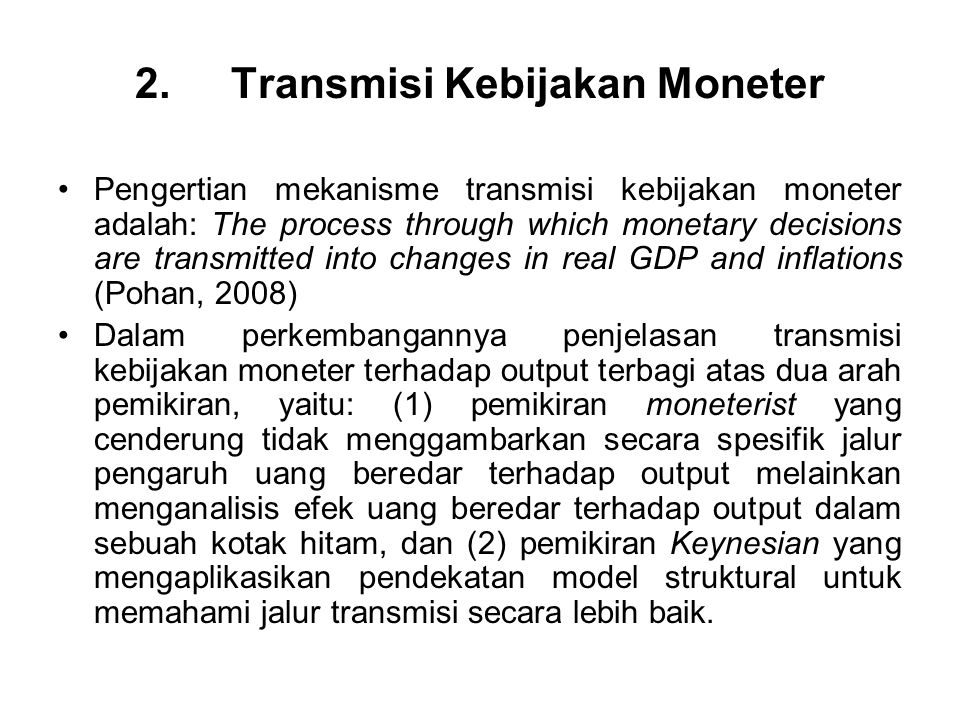 2. Transmisi Kebijakan Moneter Pengertian mekanisme transmisi kebijakan moneter adalah: The process through which monetary decisions are transmitted i