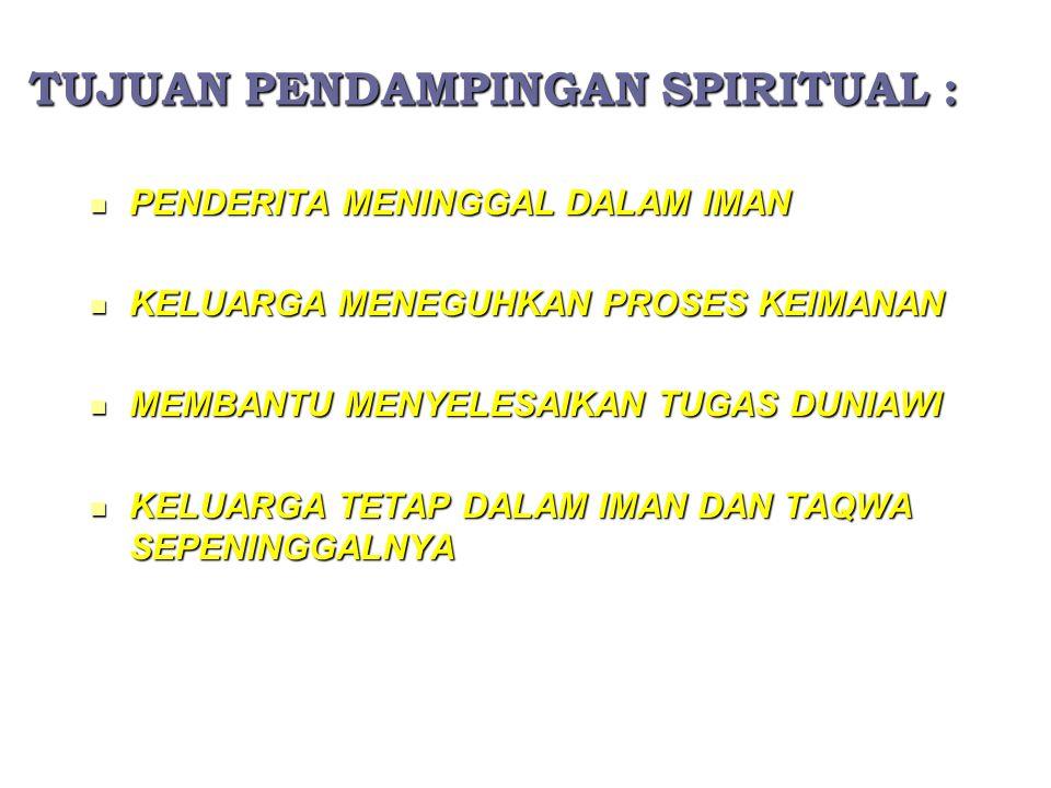 TUJUAN PENDAMPINGAN SPIRITUAL : PENDERITA MENINGGAL DALAM IMAN PENDERITA MENINGGAL DALAM IMAN KELUARGA MENEGUHKAN PROSES KEIMANAN KELUARGA MENEGUHKAN