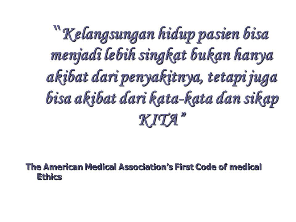 """"""" Kelangsungan hidup pasien bisa menjadi lebih singkat bukan hanya akibat dari penyakitnya, tetapi juga bisa akibat dari kata-kata dan sikap KITA"""" The"""