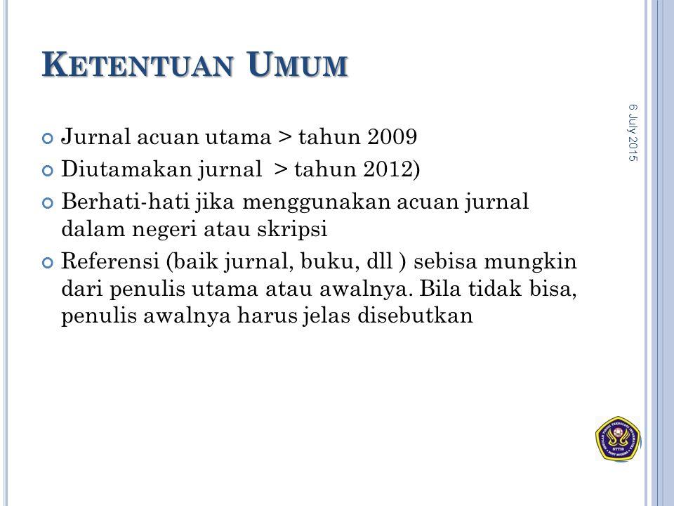 K ETENTUAN U MUM Jurnal acuan utama > tahun 2009 Diutamakan jurnal > tahun 2012) Berhati-hati jika menggunakan acuan jurnal dalam negeri atau skripsi