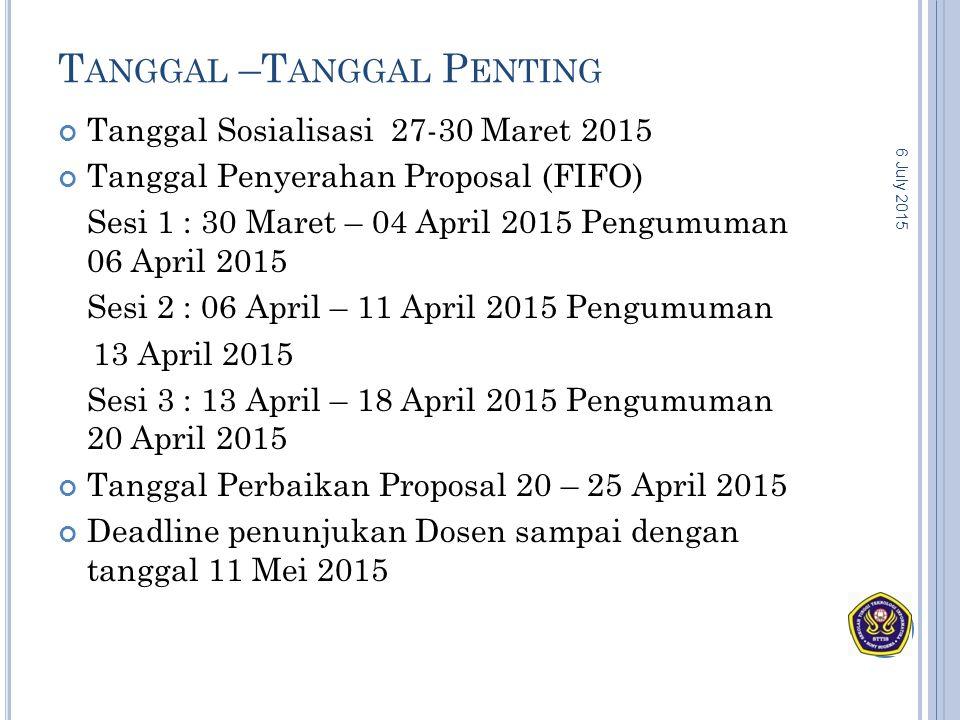 T ANGGAL –T ANGGAL P ENTING Tanggal Sosialisasi 27-30 Maret 2015 Tanggal Penyerahan Proposal (FIFO) Sesi 1 : 30 Maret – 04 April 2015 Pengumuman 06 Ap