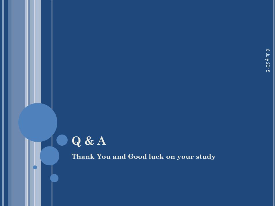 Q & A Thank You and Good luck on your study 6 July 2015