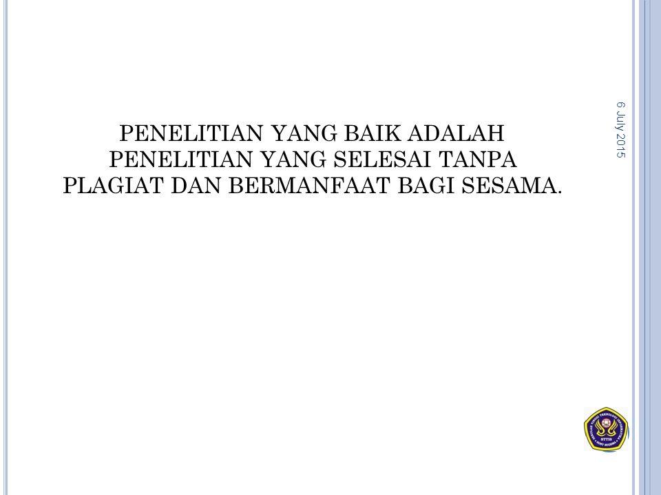 PENELITIAN YANG BAIK ADALAH PENELITIAN YANG SELESAI TANPA PLAGIAT DAN BERMANFAAT BAGI SESAMA. 6 July 2015
