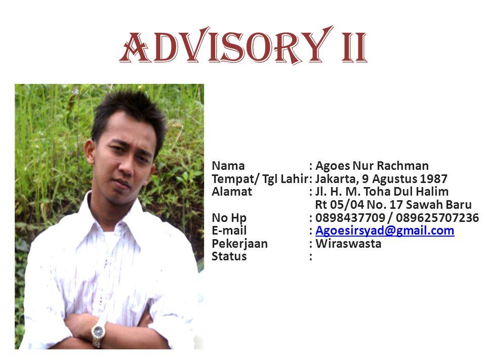 ADVISORY I Nama : Hidayatullah Tempat/ Tgl Lahir : Jakarta, 31 Agustus 1978 Alamat : Perumahan Vila Gading Permai Blok B3/15 Ds.