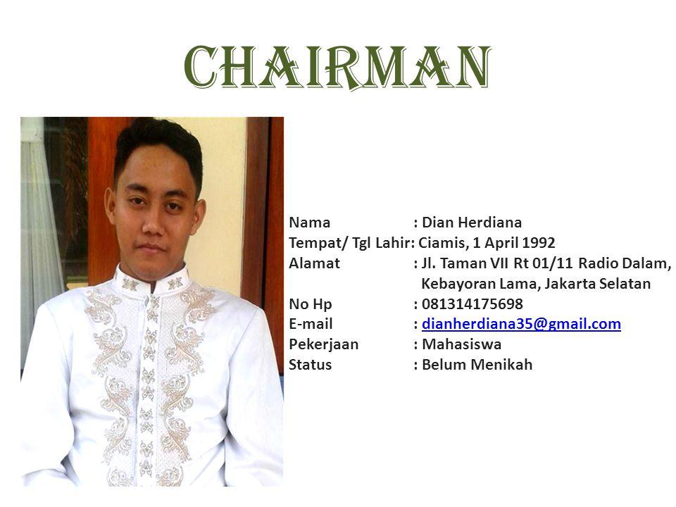 CHAIRMAN Nama : Dian Herdiana Tempat/ Tgl Lahir: Ciamis, 1 April 1992 Alamat : Jl.