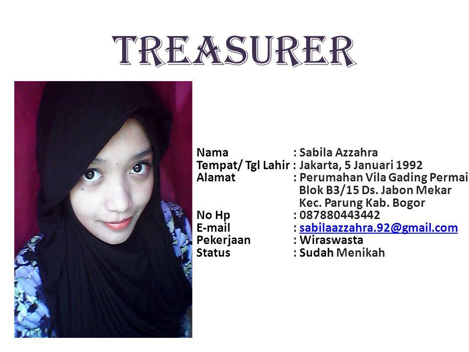 TREASURER Nama : Sabila Azzahra Tempat/ Tgl Lahir : Jakarta, 5 Januari 1992 Alamat : Perumahan Vila Gading Permai Blok B3/15 Ds.